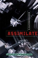 Assimilate – A critical history of Industrial Music di S. Alexander Reed